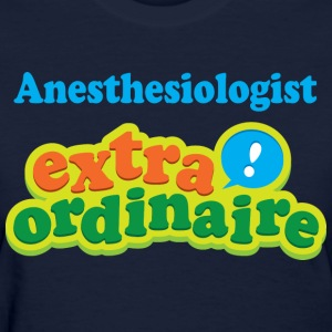 Anesthesiologist Gift Fun T-Shirts - Women's T-Shirt