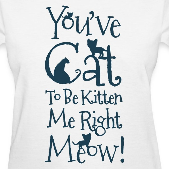 You've Cat To Be Kitten Me