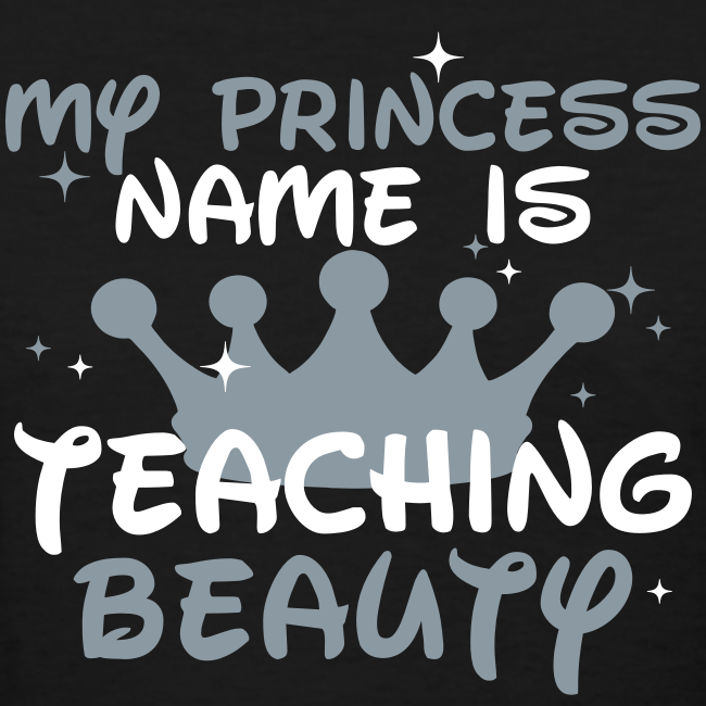 My Princess Name is Teaching Beauty | Metallic Silver