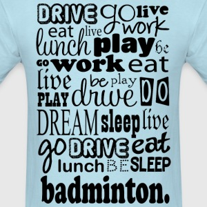 Badminton Gift Live Go Be T-Shirts - Men's T-Shirt