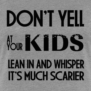 DONT YELL AT YOUR KIDS T-Shirts - Women's Premium T-Shirt