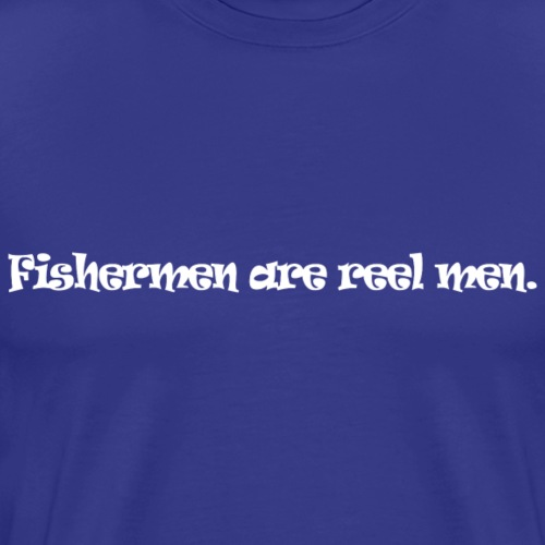 Fishermen are reel men