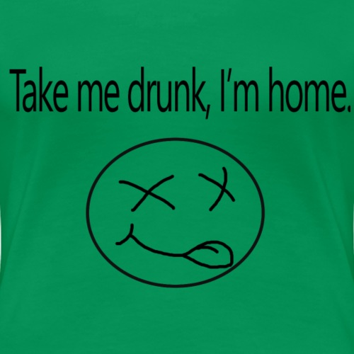 Take me drunk, i'm home