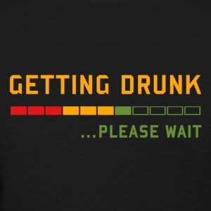 Beer - Getting Drunk, Please Wait ... T-Shirts - Women's T-Shirt