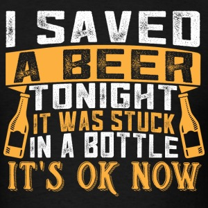I Saved A Beer Tonight, It was Stuck In A Bottle I T-Shirts - Men's T-Shirt