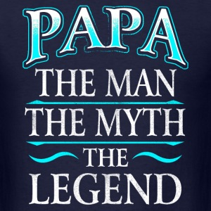 Father's Day - Papa, The Man, The Myth, The Legend T-Shirts - Men's T-Shirt