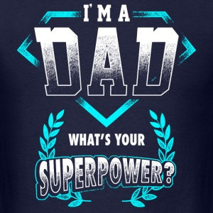 Father's Day - I'm A Dad, What's Your Superpower T-Shirts - Men's T-Shirt