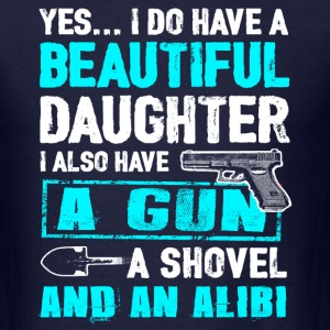 A Beautiful Daughter, A Gun, A Shovel And An Alibi T-Shirts - Men's T-Shirt