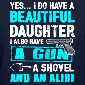 A Beautiful Daughter, A Gun, A Shovel And An Alibi T-Shirts - Women's T-Shirt