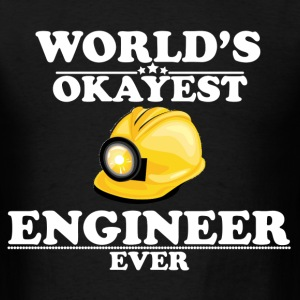 WORLD'S OKAYEST ENGINEER EVER T-Shirts - Men's T-Shirt