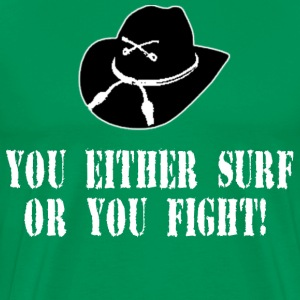 You Either Surf Or You Fight! Apocalypse Now T-Shirts - Men's Premium T-Shirt