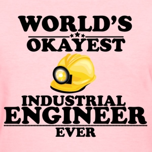 WORLD'S OKAYEST INDUSTRIAL ENGINEER EVER T-Shirts - Women's T-Shirt