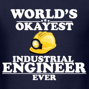 WORLD'S OKAYEST INDUSTRIAL ENGINEER EVER T-Shirts - Men's T-Shirt