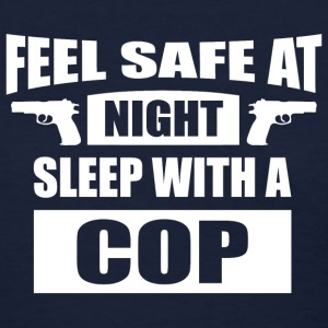 Feel Safe At Night - Sleep With A Cop T-Shirts - Women's T-Shirt