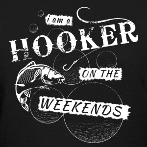 Fishing - I Am A Hooker On The Weekends T-Shirts - Women's T-Shirt
