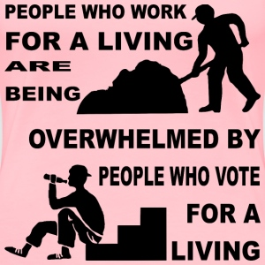 People Who Work For A Living Are Being Overwhelmed - Women's Premium T-Shirt