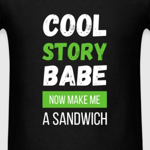 Cool story Babe now make me a sandwich - Men's T-Shirt