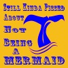 Still Kinda Pissed About Not Being A Mermaid  - Women's Premium T-Shirt