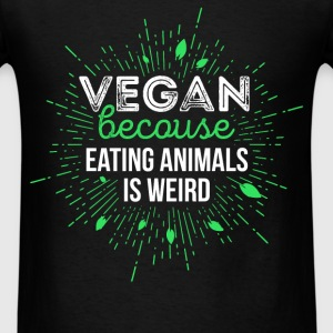 Vegan because eating animals is weird - Men's T-Shirt