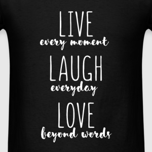 Live every moment. Laugh everyday. Love beyond wor - Men's T-Shirt
