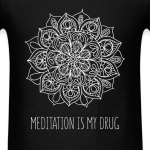 Meditation is my drug - Men's T-Shirt