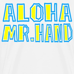 Aloha Mr. Hand - Fast Times At Ridgemont High T-Shirts - Men's Premium T-Shirt