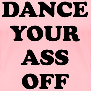 Footloose - Dance Your Ass Off T-Shirts - Women's Premium T-Shirt