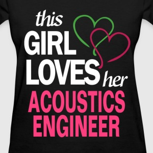 This girl loves her ACOUSTICS ENGINEER T-Shirts - Women's T-Shirt