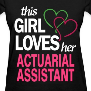 This girl loves her ACTUARIAL ASSISTANT T-Shirts - Women's T-Shirt