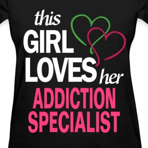 This girl loves her ADDICTION SPECIALIST T-Shirts - Women's T-Shirt