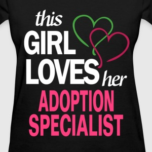 This girl loves her ADOPTION SPECIALIST T-Shirts - Women's T-Shirt