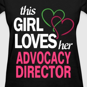 This girl loves her ADVOCACY DIRECTOR T-Shirts - Women's T-Shirt