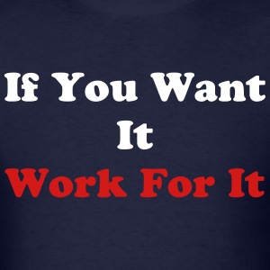 If You Want It Work For It / Womens T-shirt - Men's T-Shirt