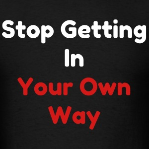 Stop Getting In Your Own Way / Mens T-Shirt - Men's T-Shirt