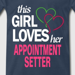 This girl loves her APPOINTMENT SETTER T-Shirts - Men's Premium T-Shirt