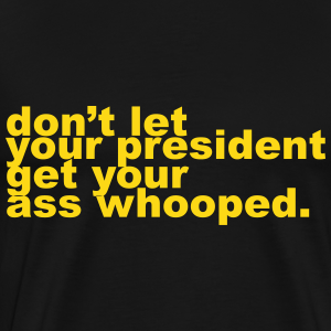don't let your president