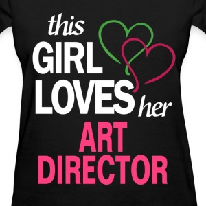 This girl loves her ART DIRECTOR T-Shirts - Women's T-Shirt