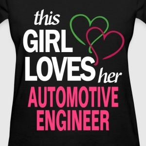 This girl loves her AUTOMOTIVE ENGINEER T-Shirts - Women's T-Shirt