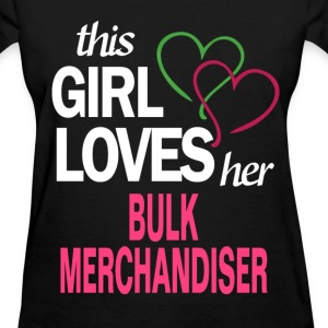 This girl loves her BULK MERCHANDISER T-Shirts - Women's T-Shirt