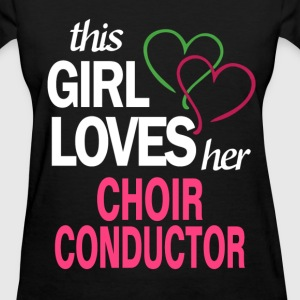 This girl loves her CHOIR CONDUCTOR T-Shirts - Women's T-Shirt