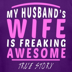 Wife - My Husbands Wife Is Just Awesome, True Stor T-Shirts - Men's T-Shirt