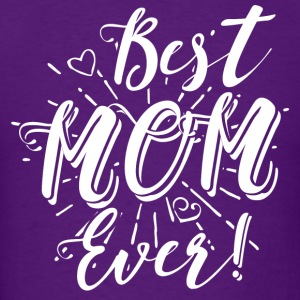 Mother - Best Mom Ever T-Shirts - Men's T-Shirt