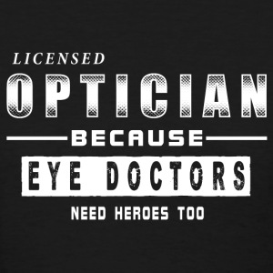Optician - Because Eye Doctors Need Heroes Too Whi T-Shirts - Women's T-Shirt