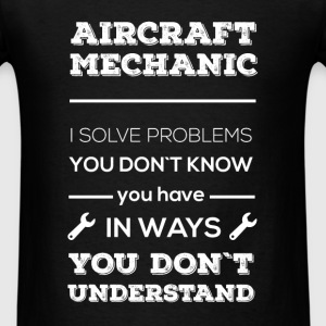 Aircraft mechanic. I solve problems you don't know - Men's T-Shirt