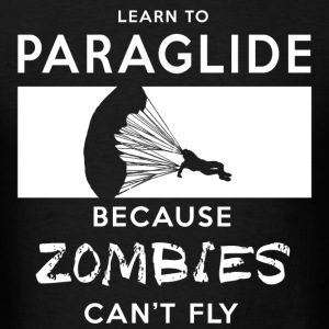 Learn To Paraglide - Because Zombies Can't Fly T-Shirts - Men's T-Shirt