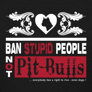 Pit Bull - Ban Stupid People, Not Pit Bulls T-Shirts - Women's T-Shirt