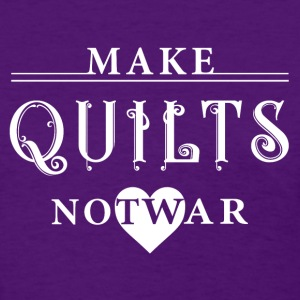 Quilting - Make Quilts, Not War T-Shirts - Women's T-Shirt