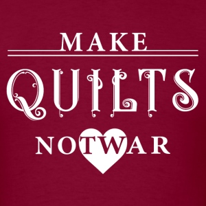 Quilting - Make Quilts, Not War T-Shirts - Men's T-Shirt