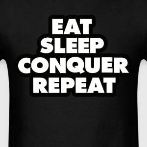 Eat , Sleep , Conquer , Repeat.  - Men's T-Shirt