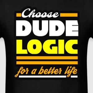 Dude Logic.  - Men's T-Shirt